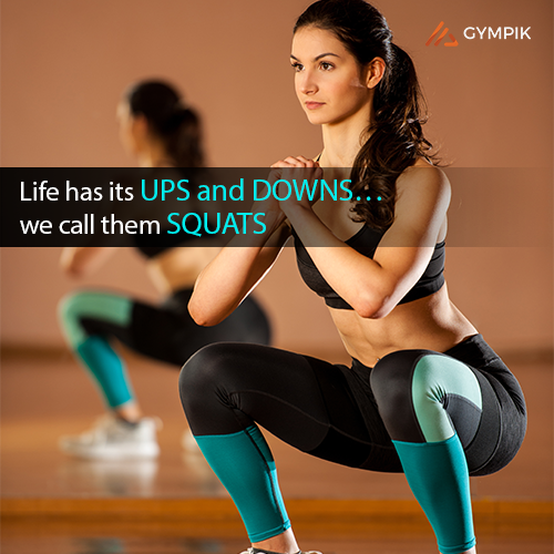 Life has its UPS and DOWNS…we call them SQUATS!