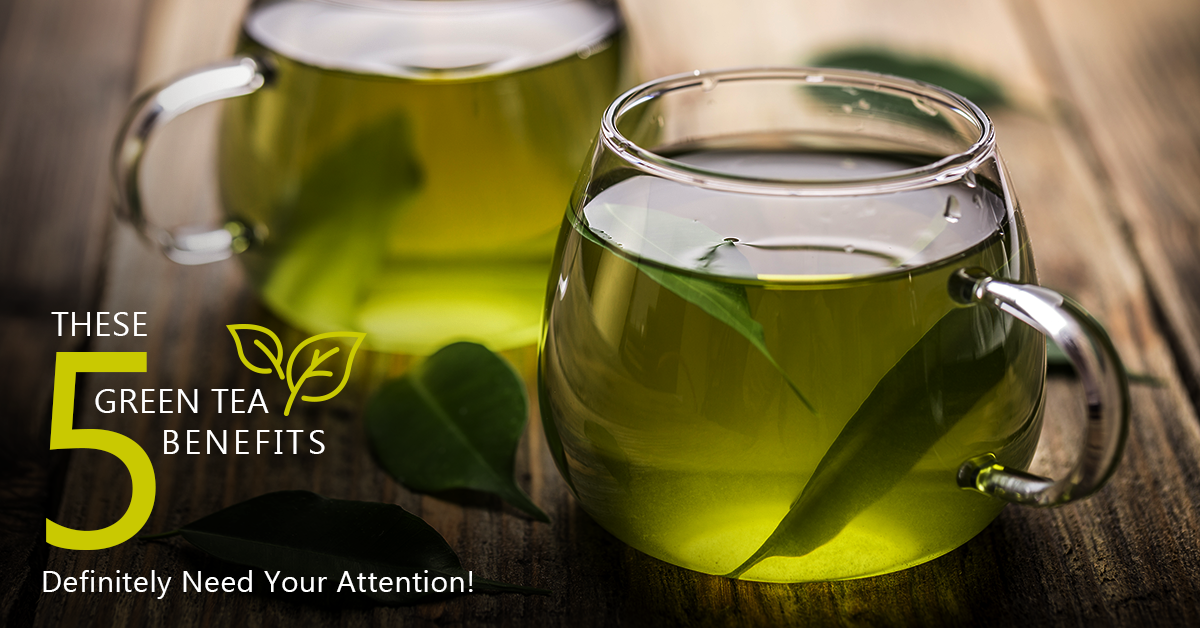 5 Benefits of Green Tea You Should Know About!